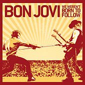 We Weren't Born To Follow by Bon Jovi