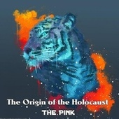 The Origin of the Holocaust by The Pink Society