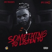 Something To Listen To by Bpe Camo