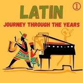 Latin Journey Through the Years, Volume 1 de Various Artists