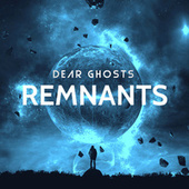 Remnants by Dear Ghosts