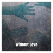Without Love van Various Artists