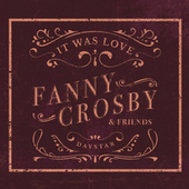 Fanny Crosby & Friends - It Was Love de Daystar