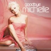 Goodbye Michelle von Michelle