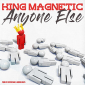 Anyone Else by King Magnetic