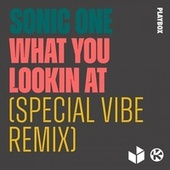 What You Lookin At (Special Vibe Remix) von Sonic One