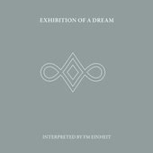 Exhibition of a Dream by FM Einheit