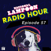The National Lampoon Radio Hour Episode 57 (Digitally Remastered) by Various Artists
