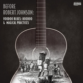 Before Robert Johnson: Voodoo Blues - Hoodoo & Magical Practices by Vários Artistas