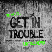 Get in Trouble (So What) (LNY TNZ Remix) de Like Mike