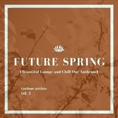 Future Spring, Vol. 2 (Beautiful Lounge and Chill out Anthems) de Various Artists
