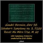 Handel: Berenice, HWV 38 - Schubert: Symphony No. 3, D200 - Ravel: Ma Mère l'Oye, M. 60 de NBC Symphony Orchestra