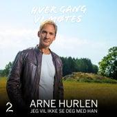 Jeg vil ikke se deg med han by Arne Hurlen