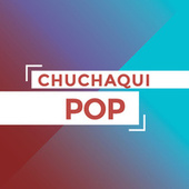 Chuchaqui Pop by Various Artists