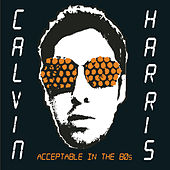 Acceptable In The 80s di Calvin Harris