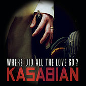 Where Did All The Love Go? van Kasabian