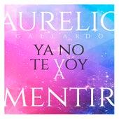 Ya No Te Voy a Mentir by Aurelio Gallardo