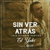 Sin Ver Atras de Luis Alfonso Partida El Yaki