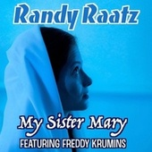 My Sister Mary (feat. Freddy Krumins) van Randy Raatz