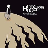 Worried About Ray by The Hoosiers