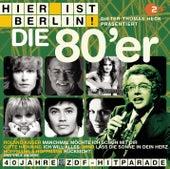 Hier ist Berlin! - Dieter Thomas Heck präs.: Die 80er von Various Artists
