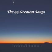 The 99 Greatest Songs by Francesco Digilio