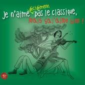 Je n'aime décidément pas le classique, mais ça j'aime bien! by Various Artists