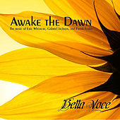 Awake the Dawn de Bella Voce
