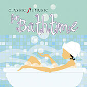 Classic FM Music for Bathtime di Various Artists