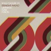 Soul Culture: 01 Straight Ahead Definitive Funk Fusion de Various Artists