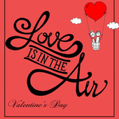 Love Is In The Air - Valentine's Day de Various Artists