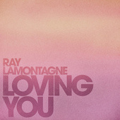 Loving You by Ray LaMontagne