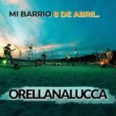 Mi Barrio 8 de Abril (En Vivo) de Orellana Lucca