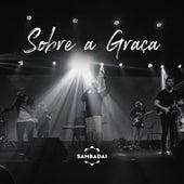 Sobre a Graça by Sambadai