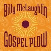 Gospel Plow by Billy McLaughlin