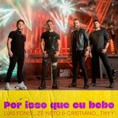 Por Isso Que Eu Bebo by Luis Fonsi, Zé Neto & Cristiano, Thyy