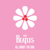 The Beatles - All About The Girl by The Beatles