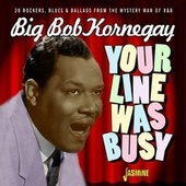 Your Line Was Busy (28 Rockers, Blues & Ballards from the Mystery Man of Rhythm & Blues) de Big Bob Kornegay
