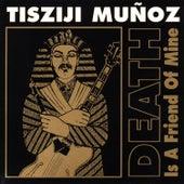Death Is A Friend Of Mine by Tisziji Muñoz