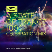 A State Of Trance 1000 - Celebration Mix (Selected by Armin van Buuren) by Armin Van Buuren