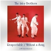 Respectable / Without a Song (All Tracks Remastered) de The Isley Brothers