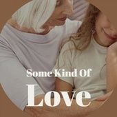 Some Kind Of Love de Various Artists