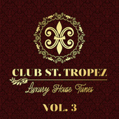 Club St. Tropez, Vol. 3 - Luxury House Tunes by Various Artists
