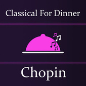 Classical for Dinner: Chopin by Frédéric Chopin