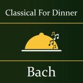 Classical for Dinner: Bach by Johann Sebastian Bach