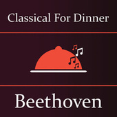 Classical for Dinner: Beethoven by Ludwig van Beethoven