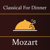 Classical for Dinner: Mozart by Wolfgang Amadeus Mozart