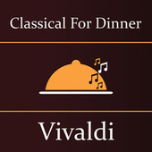 Classical for Dinner: Vivaldi by Antonio Vivaldi
