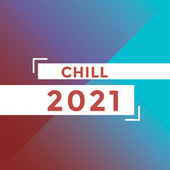 Chill 2021 by Various Artists