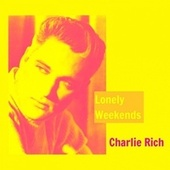 Lonely Weekends by Charlie Rich